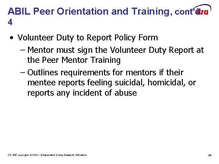 ABIL Peer Orientation and Training, cont'd. 4 • Volunteer Duty to Report Policy Form