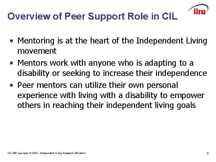 Overview of Peer Support Role in CIL • Mentoring is at the heart of