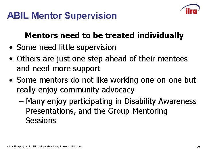 ABIL Mentor Supervision Mentors need to be treated individually • Some need little supervision