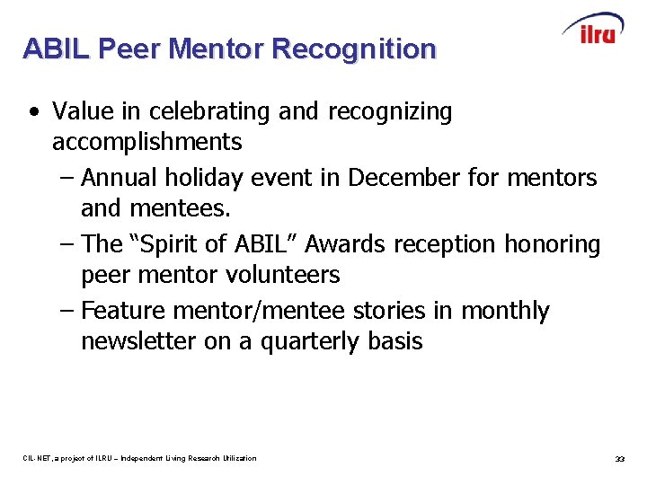 ABIL Peer Mentor Recognition • Value in celebrating and recognizing accomplishments – Annual holiday