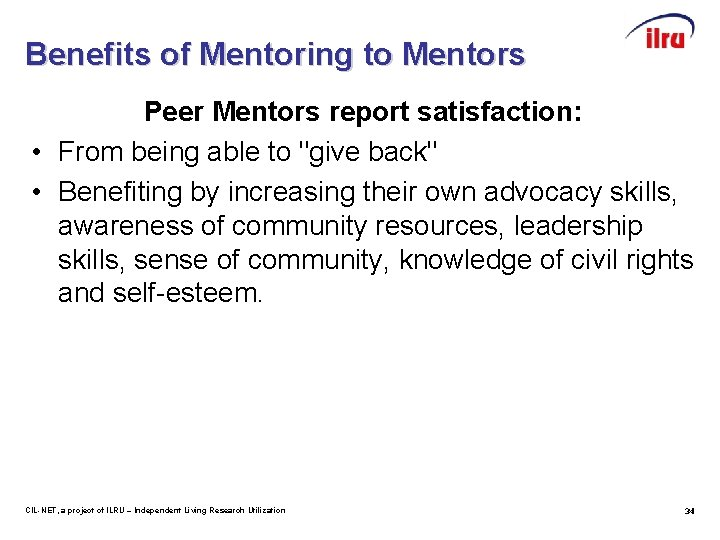 Benefits of Mentoring to Mentors Peer Mentors report satisfaction: • From being able to