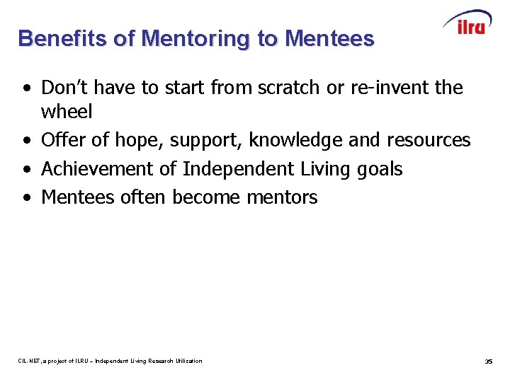 Benefits of Mentoring to Mentees • Don't have to start from scratch or re-invent
