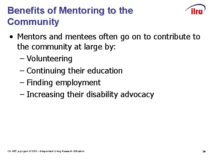 Benefits of Mentoring to the Community • Mentors and mentees often go on to
