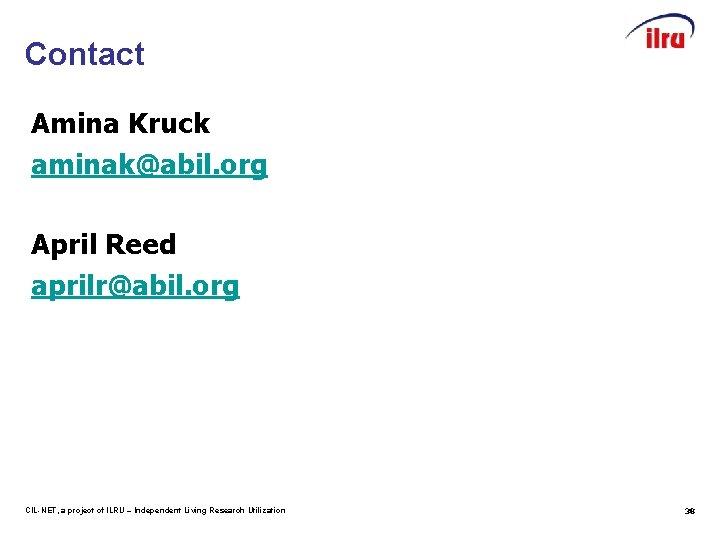 Contact Amina Kruck aminak@abil. org April Reed aprilr@abil. org CIL-NET, a project of ILRU