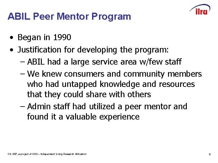 ABIL Peer Mentor Program • Began in 1990 • Justification for developing the program: