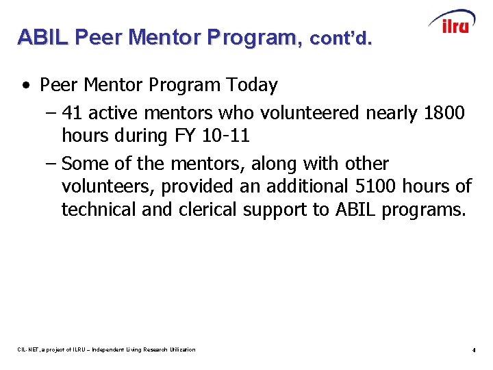 ABIL Peer Mentor Program, cont'd. • Peer Mentor Program Today – 41 active mentors