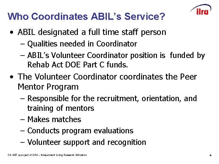 Who Coordinates ABIL's Service? • ABIL designated a full time staff person – Qualities