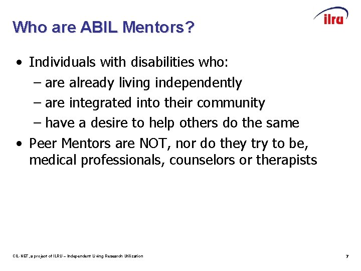 Who are ABIL Mentors? • Individuals with disabilities who: – are already living independently