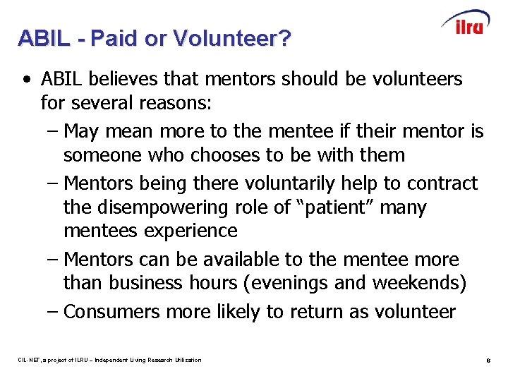 ABIL - Paid or Volunteer? • ABIL believes that mentors should be volunteers for