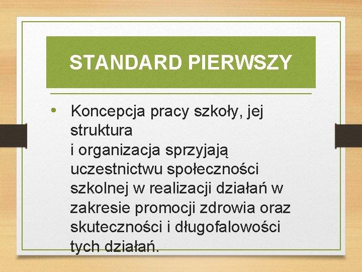 STANDARD PIERWSZY • Koncepcja pracy szkoły, jej struktura i organizacja sprzyjają uczestnictwu społeczności szkolnej