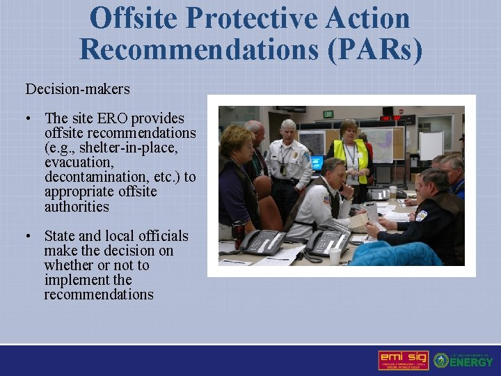 Offsite Protective Action Recommendations (PARs) Decision-makers • The site ERO provides offsite recommendations (e.