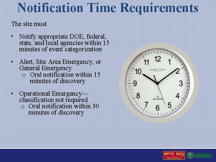 Notification Time Requirements The site must • Notify appropriate DOE, federal, state, and local