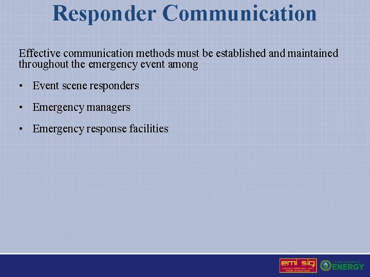 Responder Communication Effective communication methods must be established and maintained throughout the emergency event
