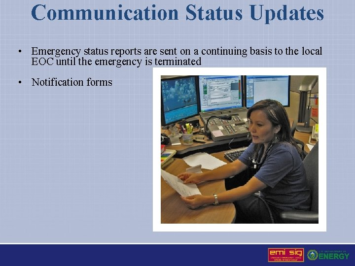 Communication Status Updates • Emergency status reports are sent on a continuing basis to