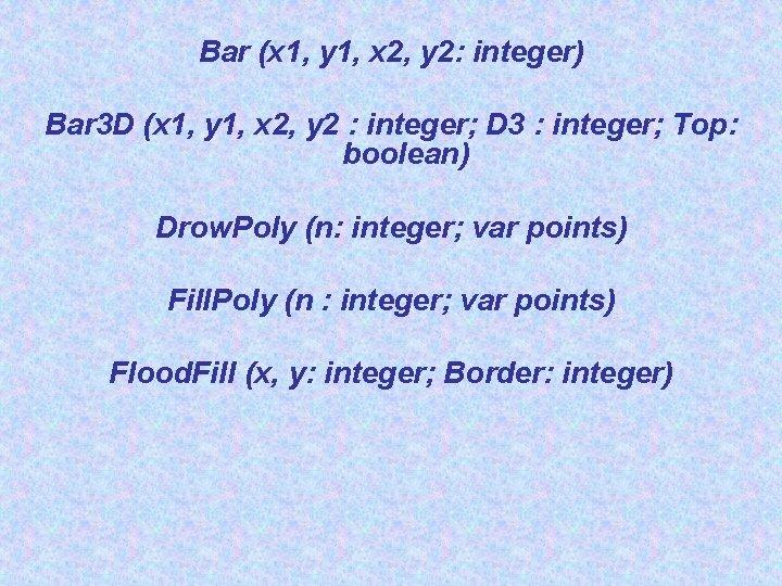 Bar (x 1, y 1, x 2, y 2: integer) Bar 3 D (x