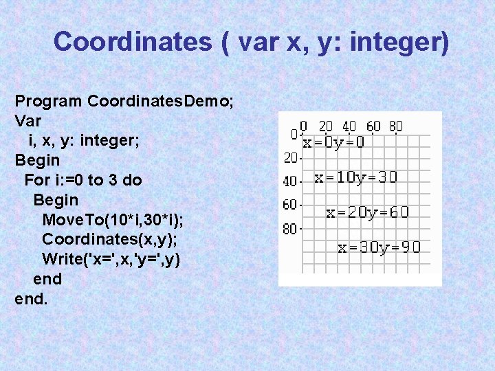 Coordinates ( var x, y: integer) Program Coordinates. Demo; Var i, x, y: integer;