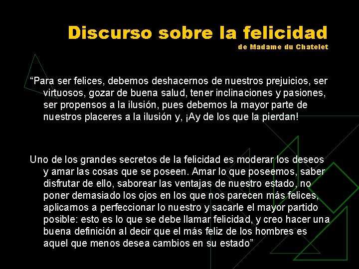"""Discurso sobre la felicidad de Madame du Chatelet """"Para ser felices, debemos deshacernos de"""