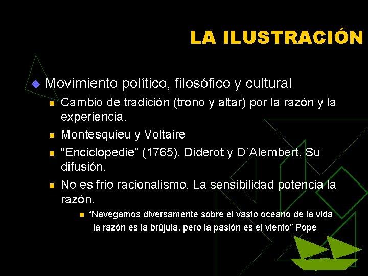 LA ILUSTRACIÓN u Movimiento político, filosófico y cultural n n Cambio de tradición (trono