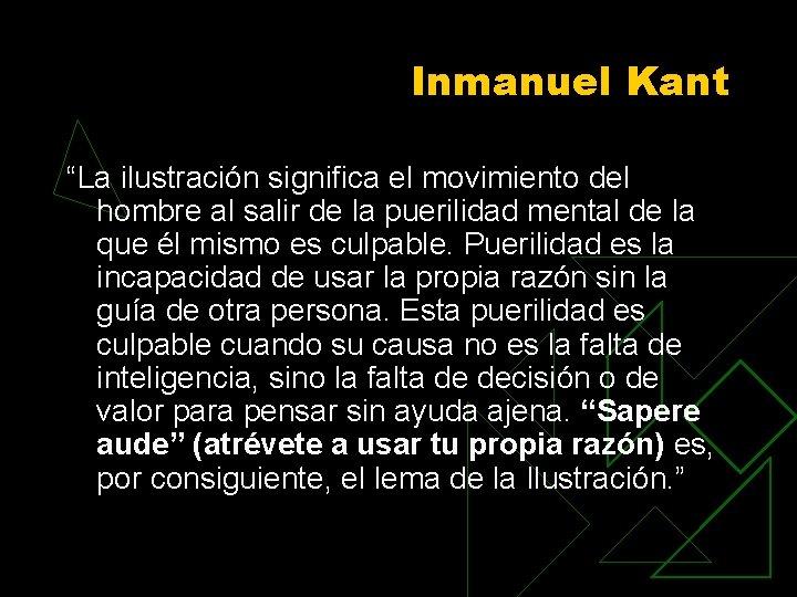 """Inmanuel Kant """"La ilustración significa el movimiento del hombre al salir de la puerilidad"""
