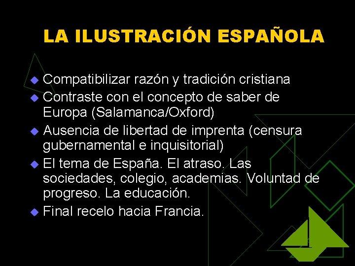 LA ILUSTRACIÓN ESPAÑOLA Compatibilizar razón y tradición cristiana u Contraste con el concepto de