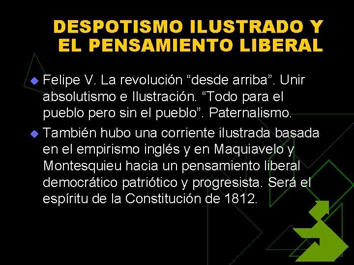 """DESPOTISMO ILUSTRADO Y EL PENSAMIENTO LIBERAL Felipe V. La revolución """"desde arriba"""". Unir absolutismo"""