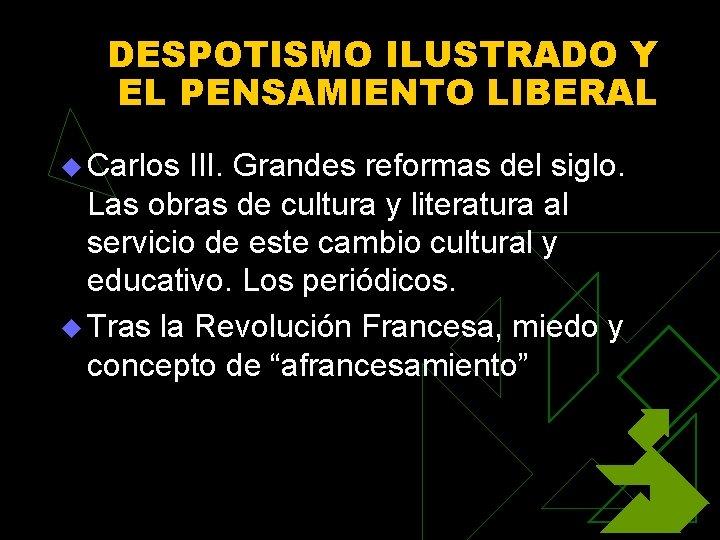 DESPOTISMO ILUSTRADO Y EL PENSAMIENTO LIBERAL u Carlos III. Grandes reformas del siglo. Las