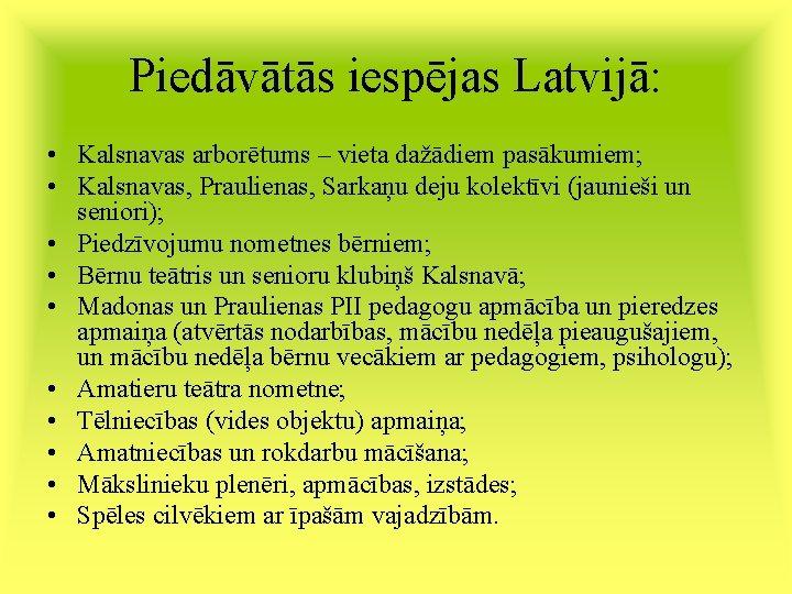 Piedāvātās iespējas Latvijā: • Kalsnavas arborētums – vieta dažādiem pasākumiem; • Kalsnavas, Praulienas, Sarkaņu
