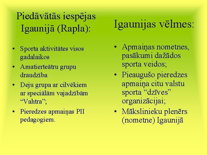 Piedāvātās iespējas Igaunijā (Rapla): • Sporta aktivitātes visos gadalaikos • Amatierteātru grupu draudzība •