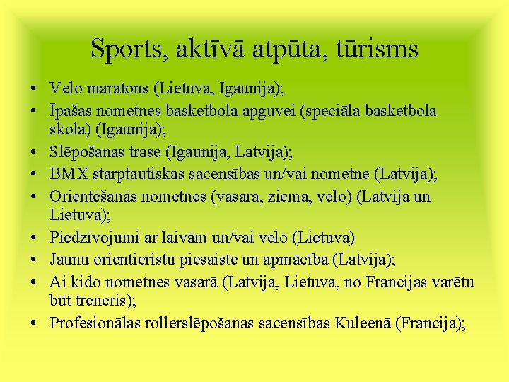 Sports, aktīvā atpūta, tūrisms • Velo maratons (Lietuva, Igaunija); • Īpašas nometnes basketbola apguvei