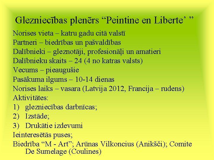 """Glezniecības plenērs """"Peintine en Liberte' """" Norises vieta – katru gadu citā valstī Partneri"""