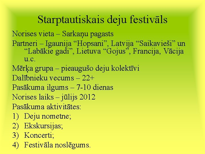 """Starptautiskais deju festivāls Norises vieta – Sarkaņu pagasts Partneri – Igaunija """"Hopsani"""", Latvija """"Saikavieši"""""""