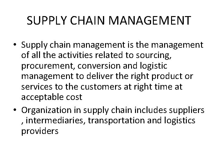 SUPPLY CHAIN MANAGEMENT • Supply chain management is the management of all the activities