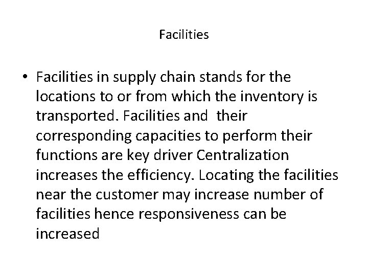 Facilities • Facilities in supply chain stands for the locations to or from which