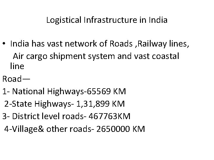 Logistical Infrastructure in India • India has vast network of Roads , Railway lines,