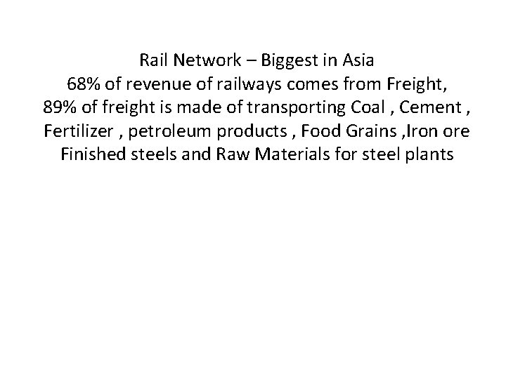 Rail Network – Biggest in Asia 68% of revenue of railways comes from Freight,