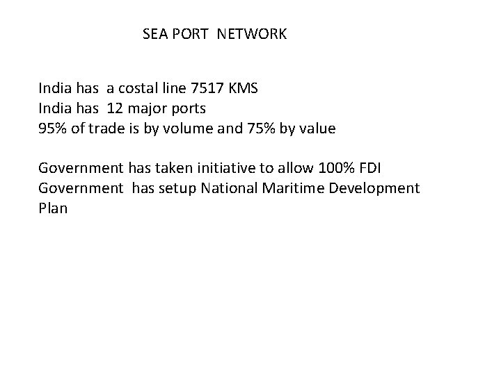 SEA PORT NETWORK India has a costal line 7517 KMS India has 12 major