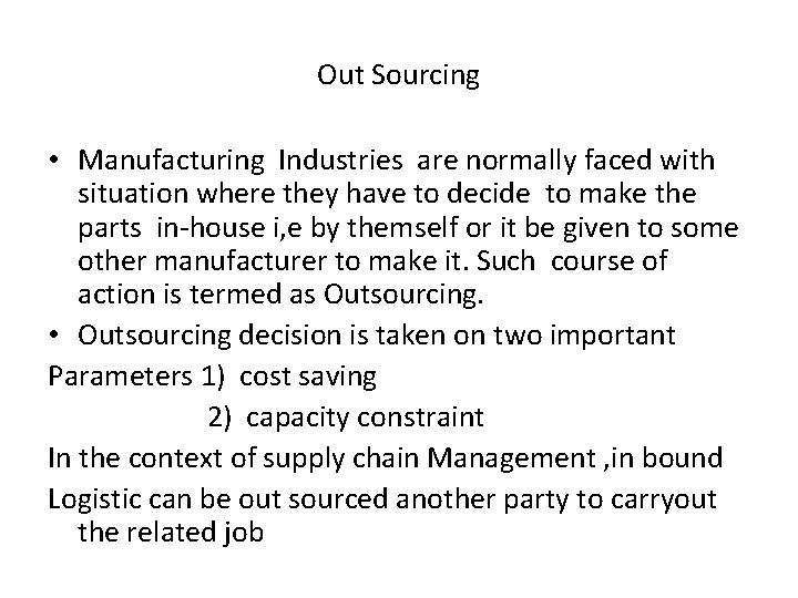Out Sourcing • Manufacturing Industries are normally faced with situation where they have to