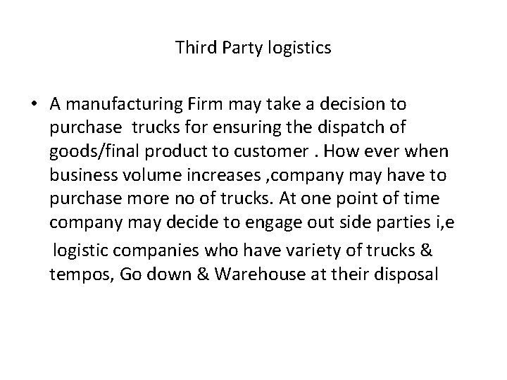 Third Party logistics • A manufacturing Firm may take a decision to purchase trucks