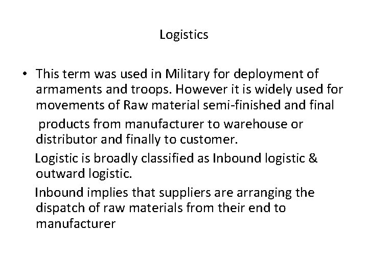Logistics • This term was used in Military for deployment of armaments and troops.
