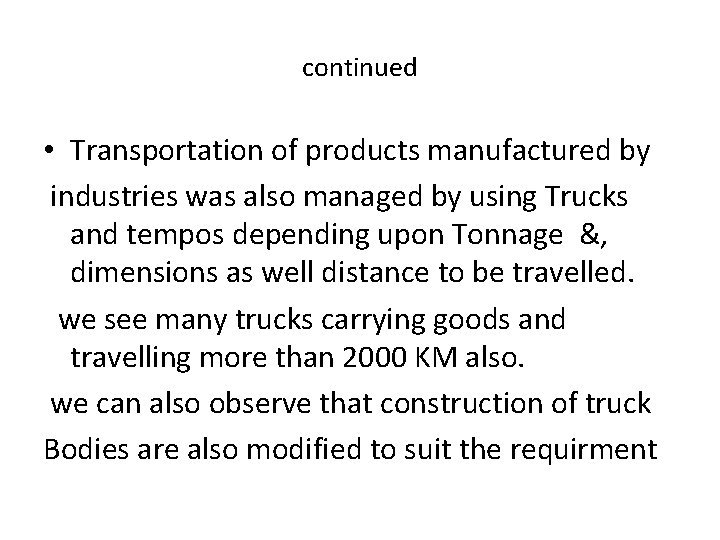 continued • Transportation of products manufactured by industries was also managed by using Trucks