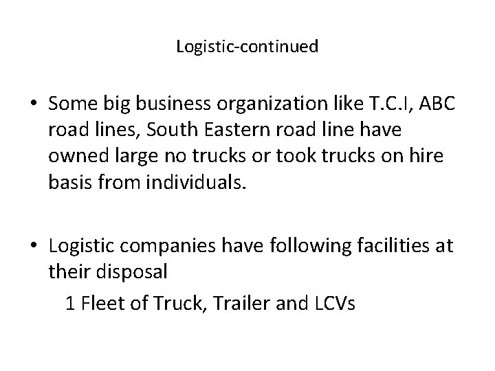 Logistic-continued • Some big business organization like T. C. I, ABC road lines, South