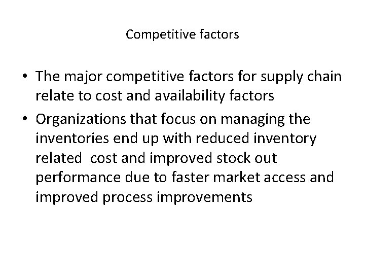 Competitive factors • The major competitive factors for supply chain relate to cost and