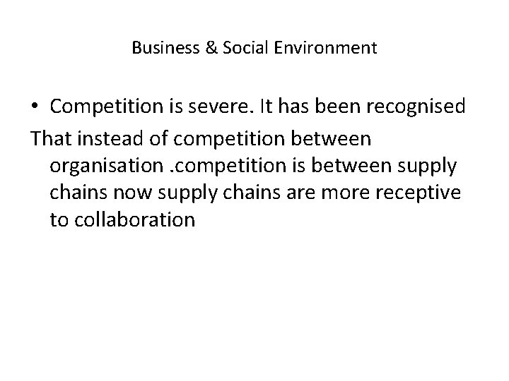 Business & Social Environment • Competition is severe. It has been recognised That instead