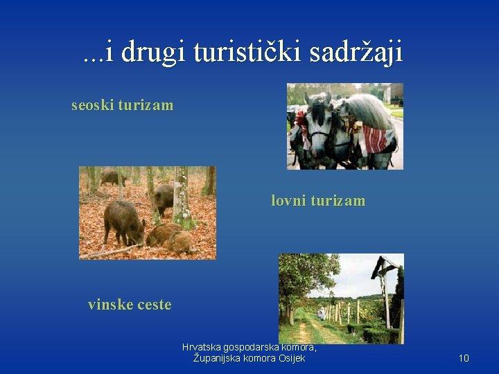 . . . i drugi turistički sadržaji seoski turizam lovni turizam vinske ceste Hrvatska