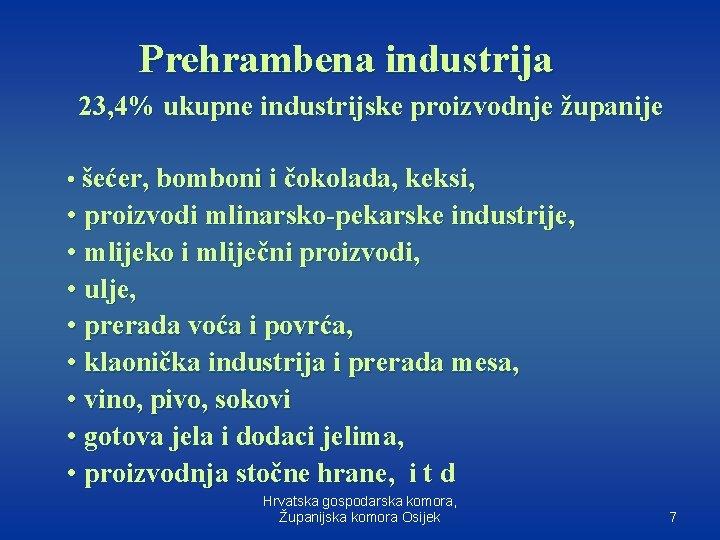 Prehrambena industrija 23, 4% ukupne industrijske proizvodnje županije • šećer, bomboni i čokolada, keksi,