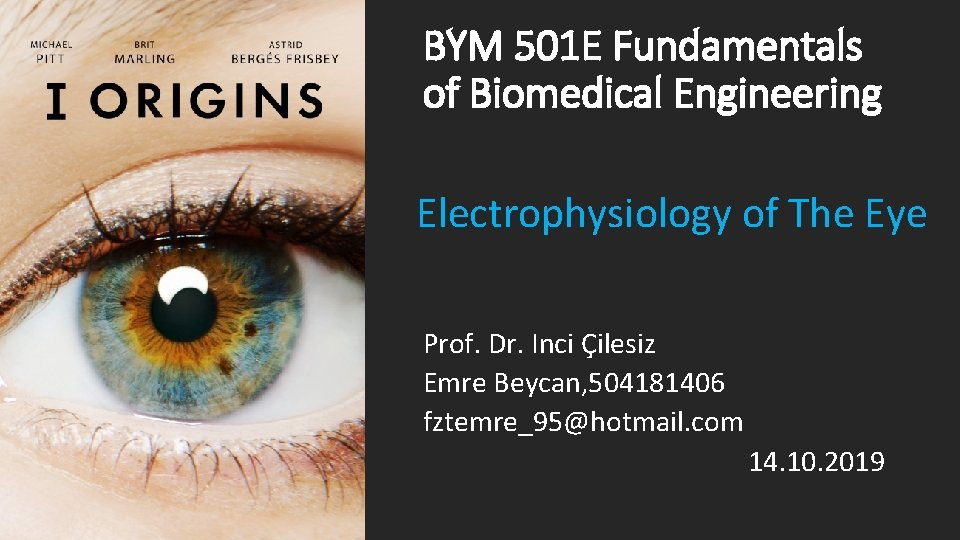 BYM 501 E Fundamentals of Biomedical Engineering Electrophysiology of The Eye Prof. Dr. Inci