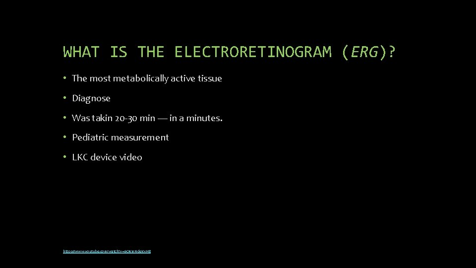 WHAT IS THE ELECTRORETINOGRAM (ERG)? • The most metabolically active tissue • Diagnose •