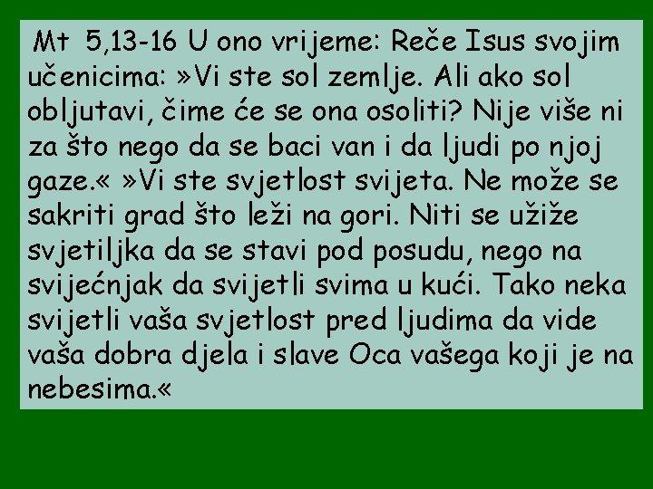 Mt 5, 13 -16 U ono vrijeme: Reče Isus svojim učenicima: » Vi ste