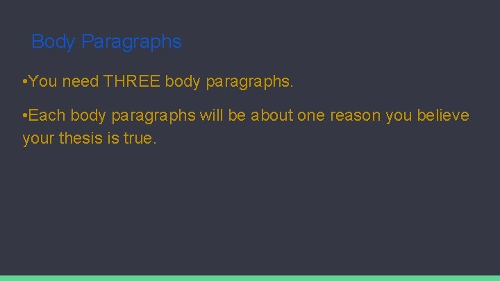 Body Paragraphs • You need THREE body paragraphs. • Each body paragraphs will be