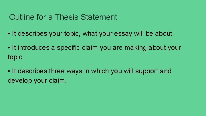Outline for a Thesis Statement • It describes your topic, what your essay will